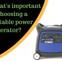 what's important choosing portable power generator